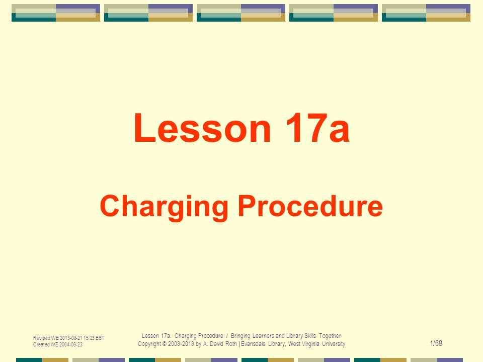 Revised WE 2013-08-21 15:23 EST Created WE 2004-06-23 Lesson 17a.