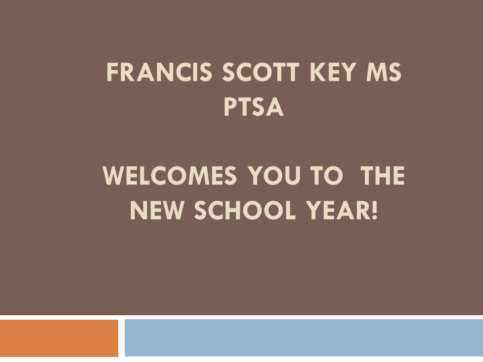 FRANCIS SCOTT KEY MS PTSA WELCOMES YOU TO THE NEW SCHOOL YEAR!