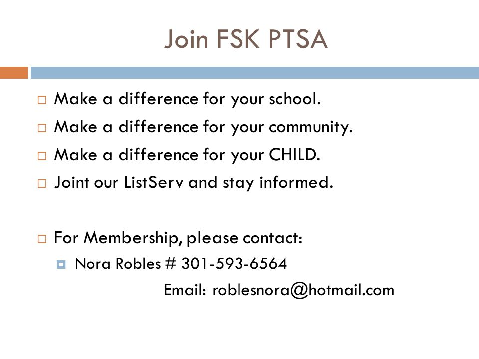 Join FSK PTSA Make a difference for your school. Make a difference for your community. Make a difference for your CHILD. Joint our ListServ and stay i
