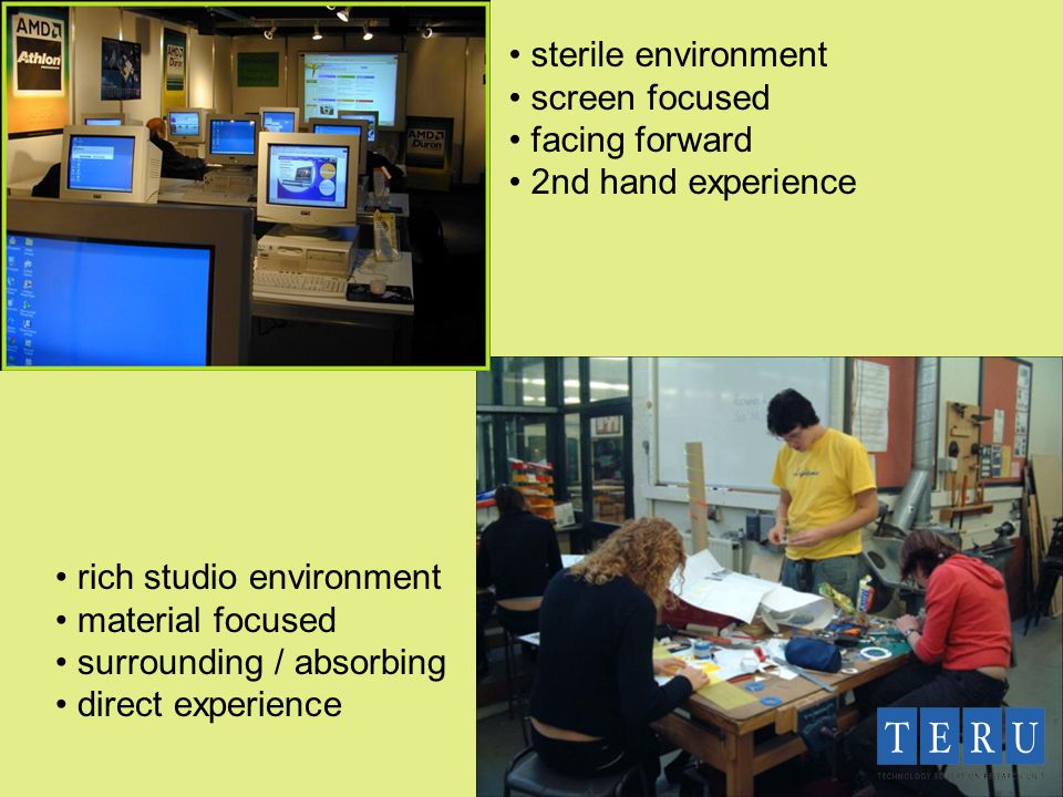 sterile environment screen focused facing forward 2nd hand experience rich studio environment material focused surrounding / absorbing direct experience