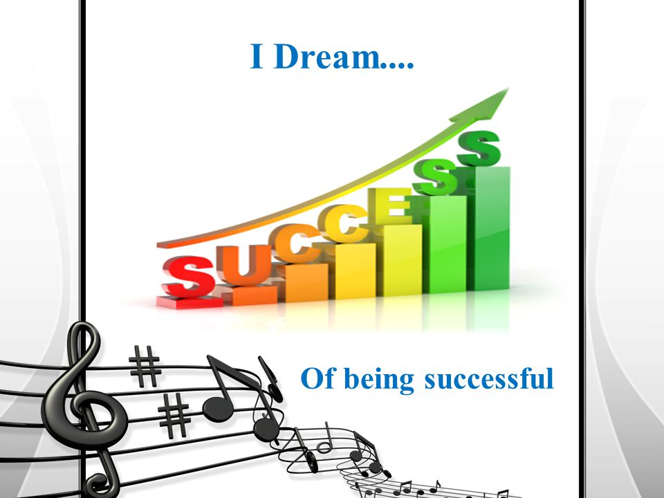 I Dream.... Of being successful