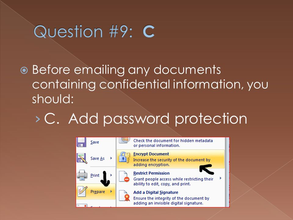 Before emailing any documents containing confidential information, you should: A.