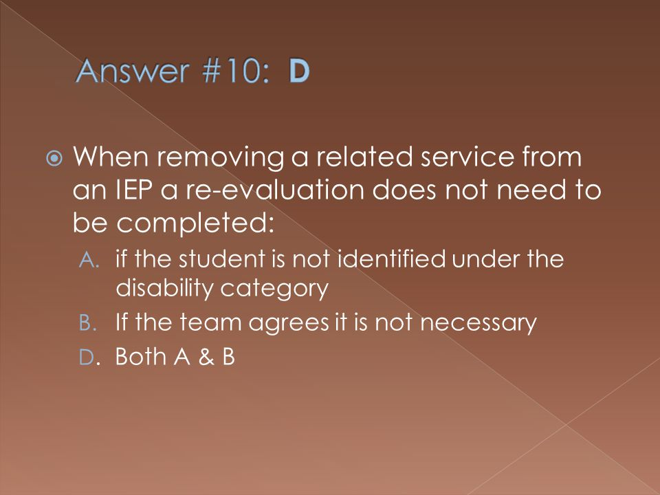 When removing a related service from an IEP a re-evaluation does not need to be completed: A.