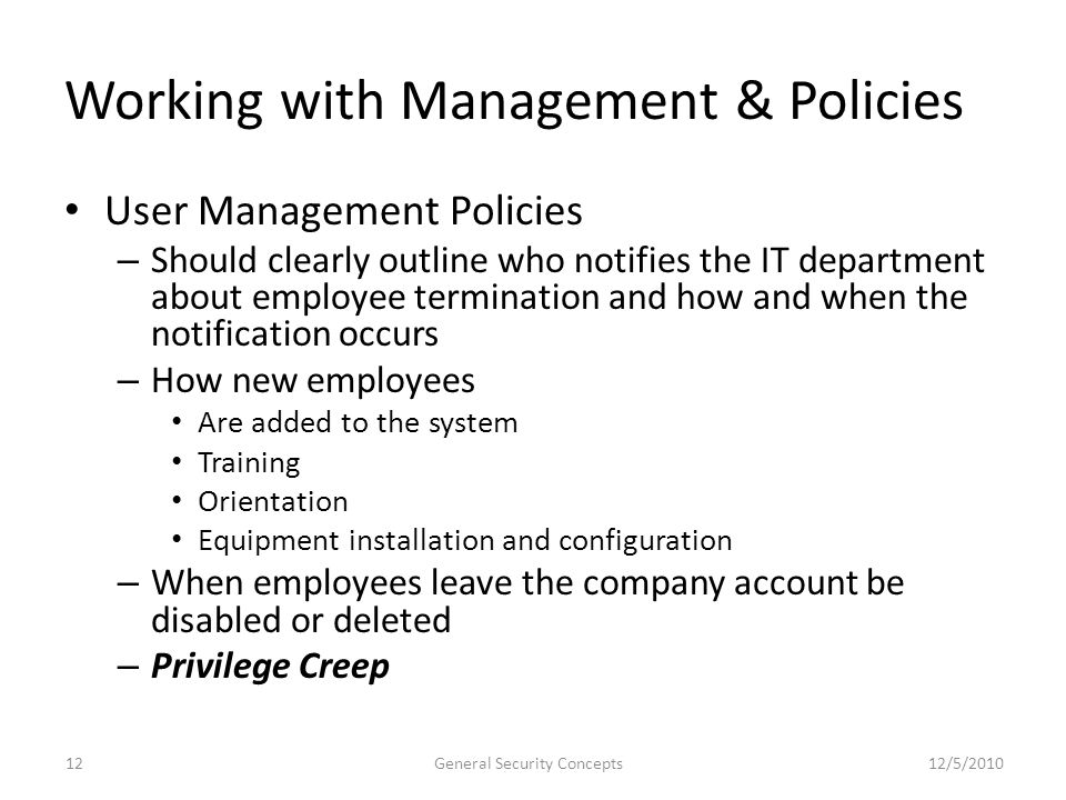 Working with Management & Policies User Management Policies – Should clearly outline who notifies the IT department about employee termination and how