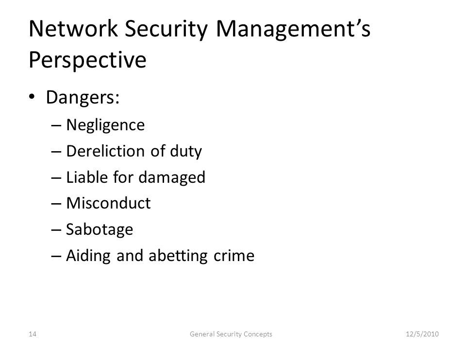 Network Security Managements Perspective Dangers: – Negligence – Dereliction of duty – Liable for damaged – Misconduct – Sabotage – Aiding and abettin