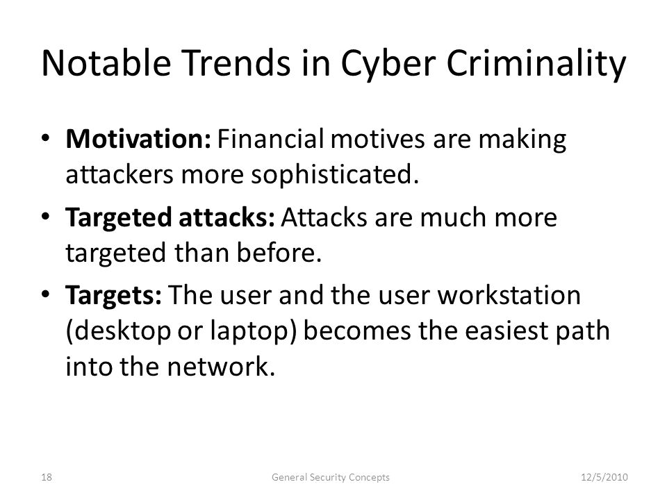 Notable Trends in Cyber Criminality Motivation: Financial motives are making attackers more sophisticated. Targeted attacks: Attacks are much more tar