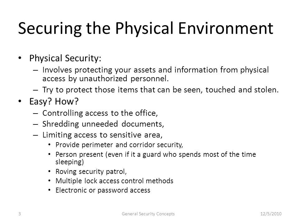 Securing the Physical Environment Physical Security: – Involves protecting your assets and information from physical access by unauthorized personnel.