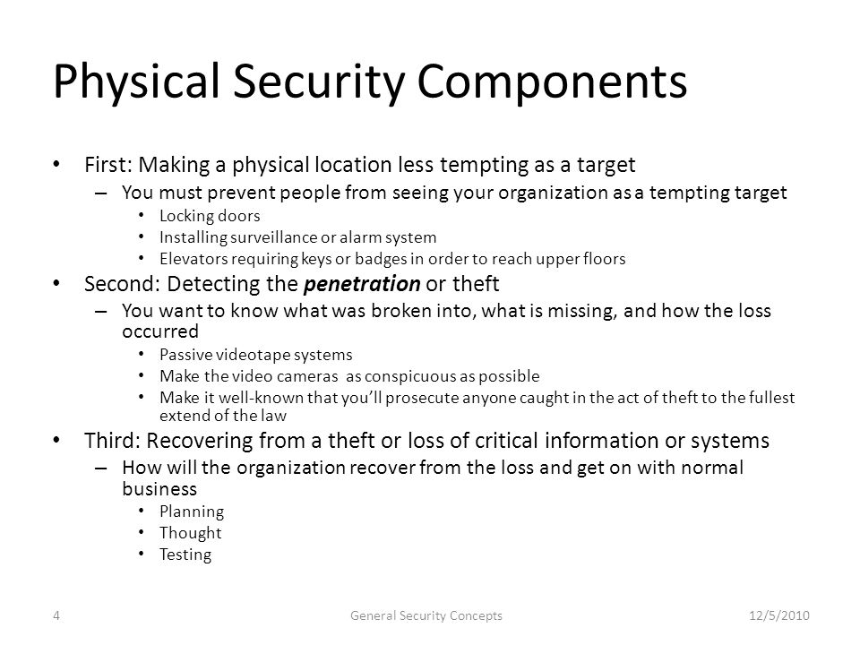 Physical Security Components First: Making a physical location less tempting as a target – You must prevent people from seeing your organization as a