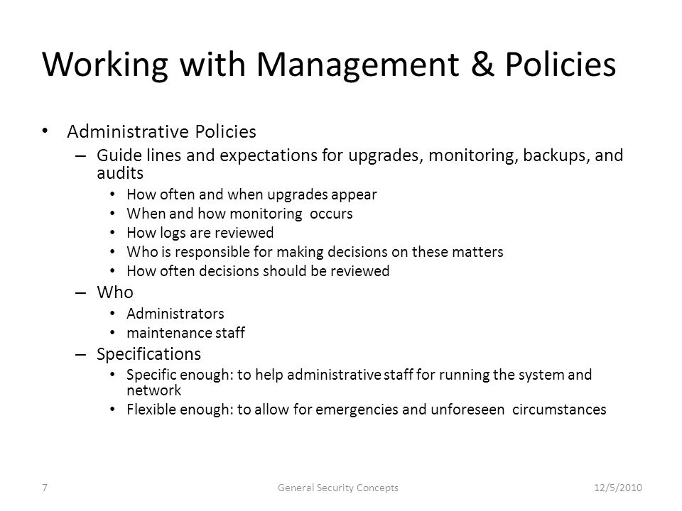Working with Management & Policies Administrative Policies – Guide lines and expectations for upgrades, monitoring, backups, and audits How often and