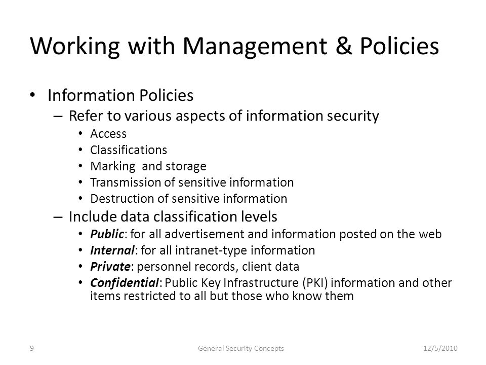 Working with Management & Policies Information Policies – Refer to various aspects of information security Access Classifications Marking and storage