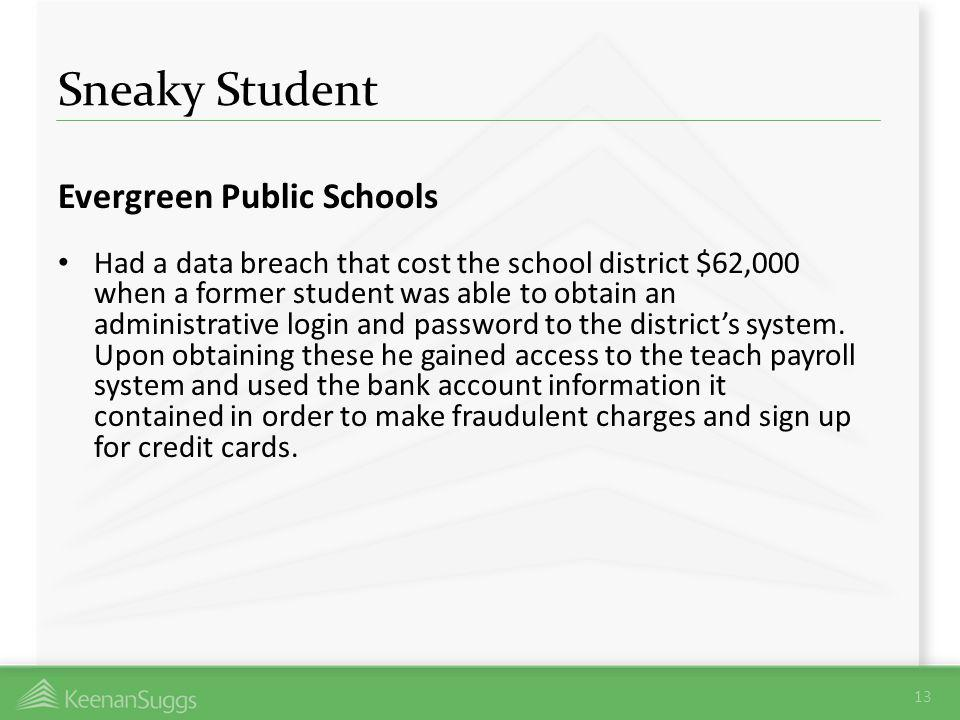 Sneaky Student Evergreen Public Schools Had a data breach that cost the school district $62,000 when a former student was able to obtain an administra