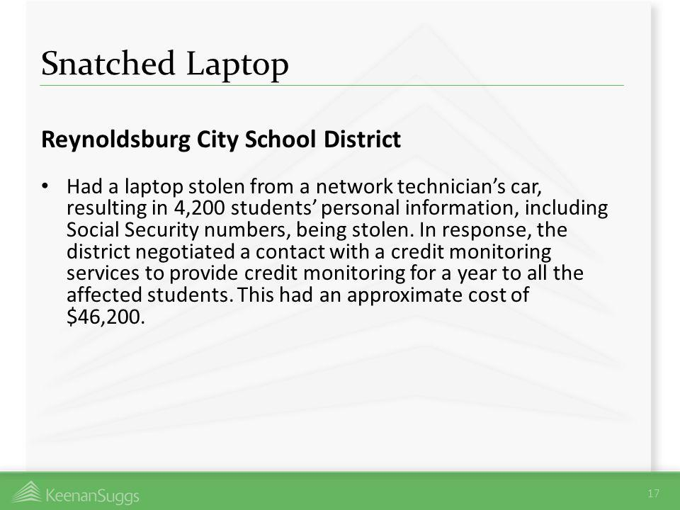 Snatched Laptop Reynoldsburg City School District Had a laptop stolen from a network technicians car, resulting in 4,200 students personal information