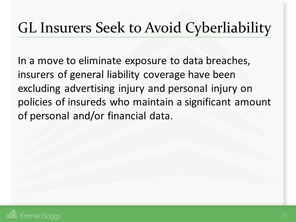 GL Insurers Seek to Avoid Cyberliability In a move to eliminate exposure to data breaches, insurers of general liability coverage have been excluding
