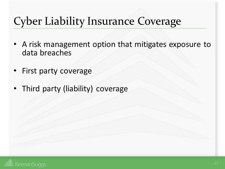 Cyber Liability Insurance Coverage A risk management option that mitigates exposure to data breaches First party coverage Third party (liability) cove