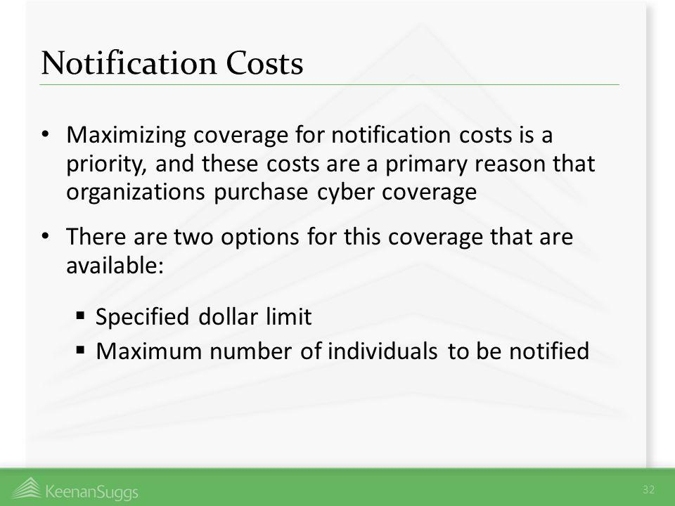 Notification Costs Maximizing coverage for notification costs is a priority, and these costs are a primary reason that organizations purchase cyber co