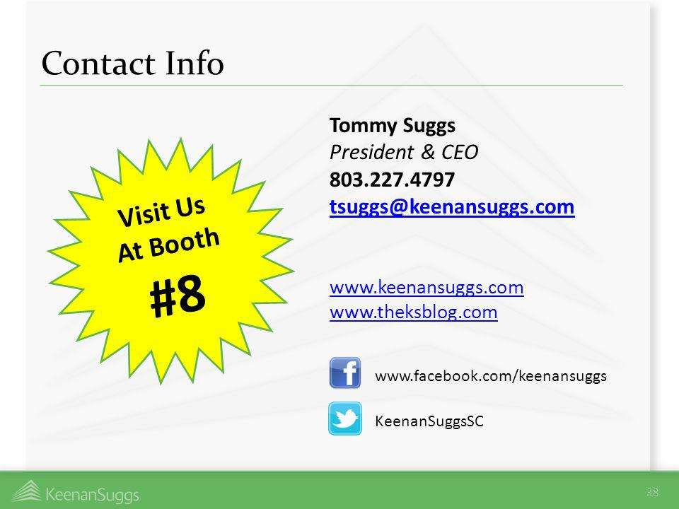 Contact Info Tommy Suggs President & CEO 803.227.4797 tsuggs@keenansuggs.com www.keenansuggs.com www.theksblog.com 38 www.facebook.com/keenansuggs Kee