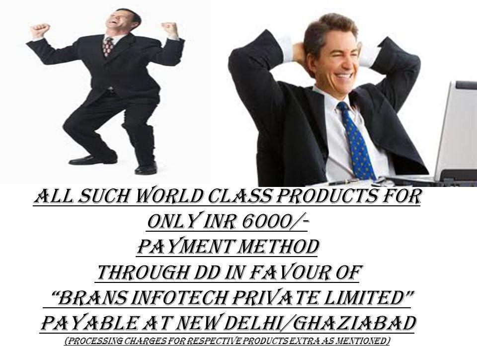 All such world class products for only INR 6000/- Payment Method Through DD in favour of BRANS INFOTECH PRIVATE LIMITED payable at New Delhi/ghaziabad
