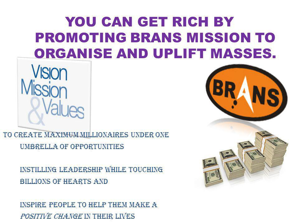 YOU CAN GET RICH BY PROMOTING BRANS MISSION TO ORGANISE AND UPLIFT MASSES. To create maximum millionaires under one umbrella of opportunities Instilli