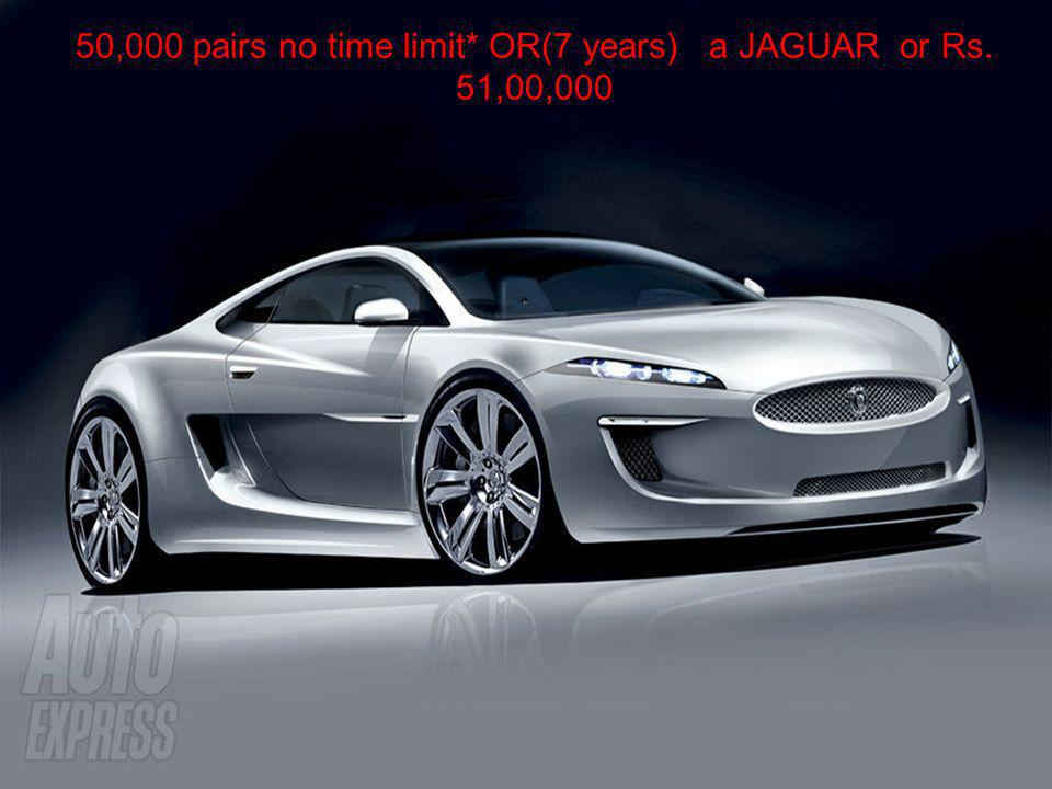 50,000 pairs no time limit* OR(7 years) a JAGUAR or Rs. 51,00,000
