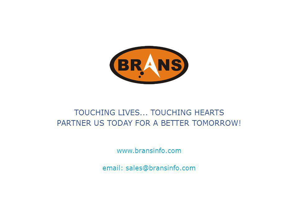 www.bransinfo.com email: sales@bransinfo.com TOUCHING LIVES... TOUCHING HEARTS PARTNER US TODAY FOR A BETTER TOMORROW!