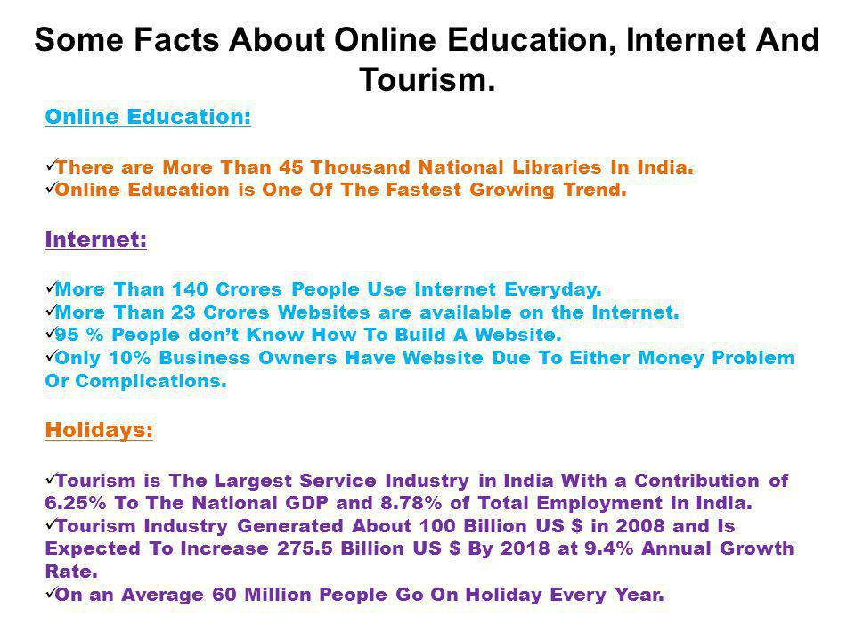 Some Facts About Online Education, Internet And Tourism. Online Education: There are More Than 45 Thousand National Libraries In India. Online Educati