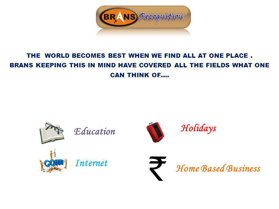 THE WORLD BECOMES BEST WHEN WE FIND ALL AT ONE PLACE. BRANS KEEPING THIS IN MIND HAVE COVERED ALL THE FIELDS WHAT ONE CAN THINK OF…. Holidays Educatio