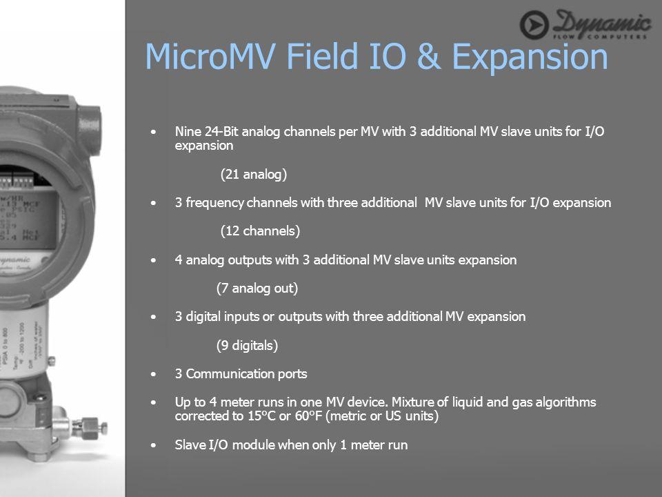 Nine 24-Bit analog channels per MV with 3 additional MV slave units for I/O expansion (21 analog) 3 frequency channels with three additional MV slave