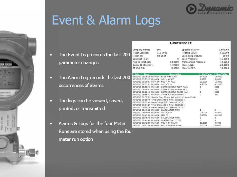 The Event Log records the last 200 parameter changes The Alarm Log records the last 200 occurrences of alarms The logs can be viewed, saved, printed,