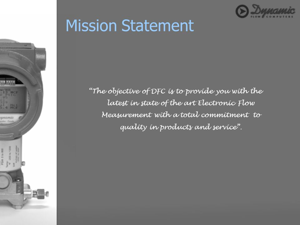 Mission Statement The objective of DFC is to provide you with the latest in state of the art Electronic Flow Measurement with a total commitment to qu