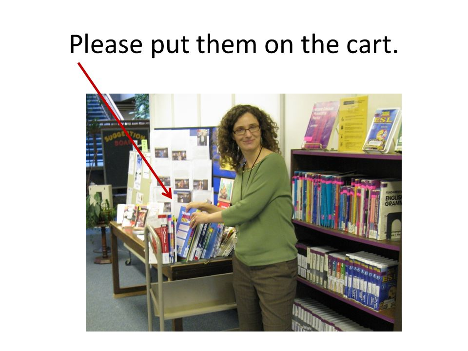 Please put them on the cart.
