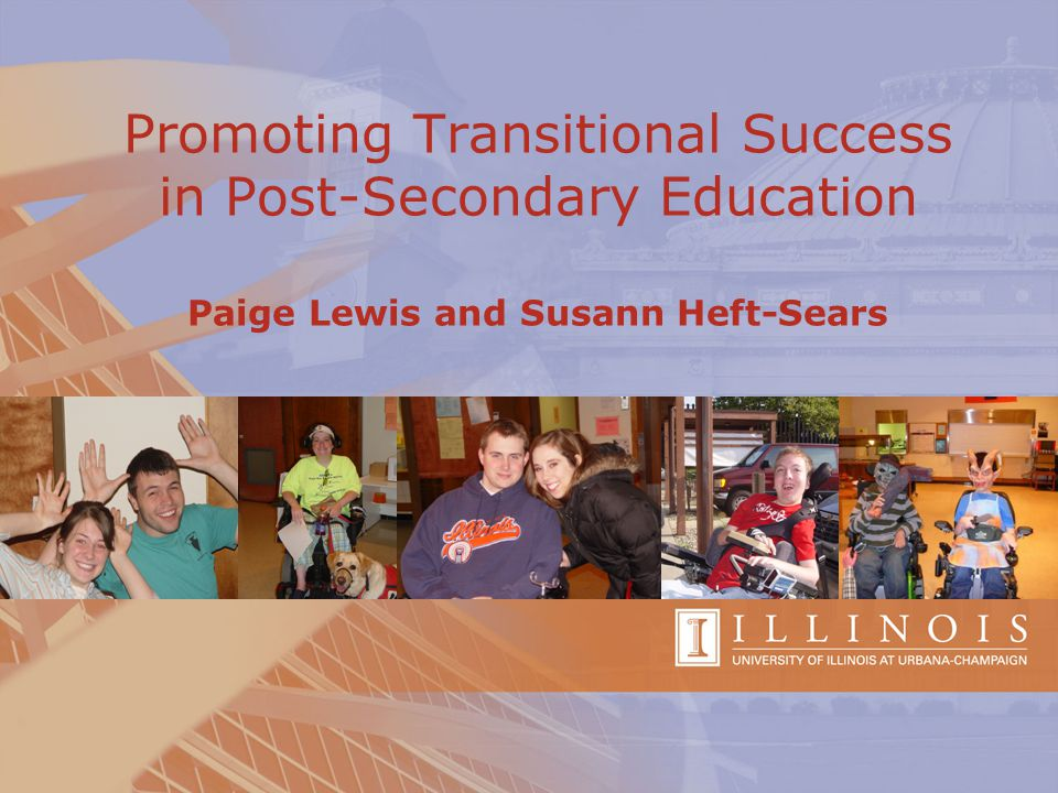 Promoting Transitional Success in Post-Secondary Education Paige Lewis and Susann Heft-Sears