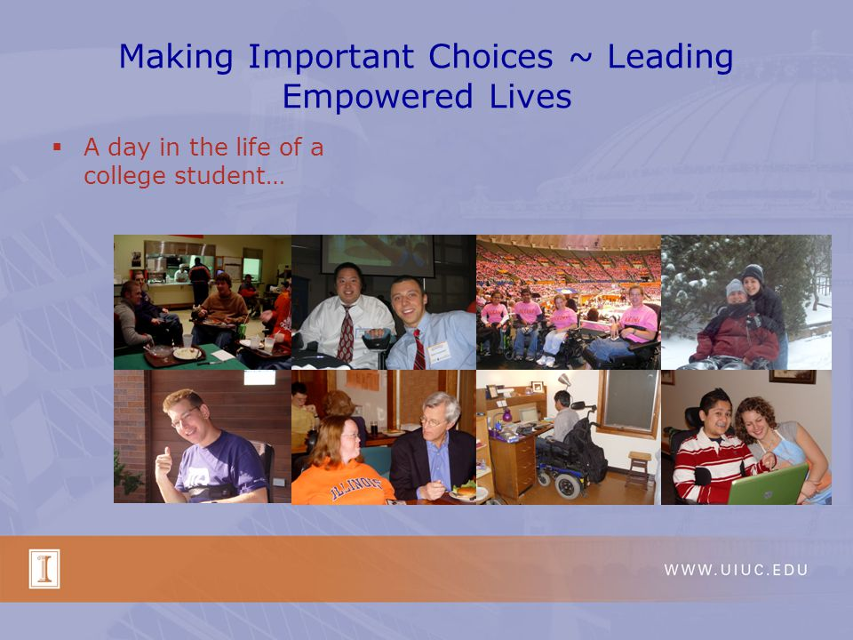Making Important Choices ~ Leading Empowered Lives A day in the life of a college student…