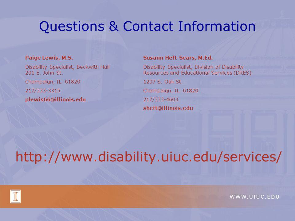 Questions & Contact Information http://www.disability.uiuc.edu/services/ Paige Lewis, M.S.Susann Heft-Sears, M.Ed.