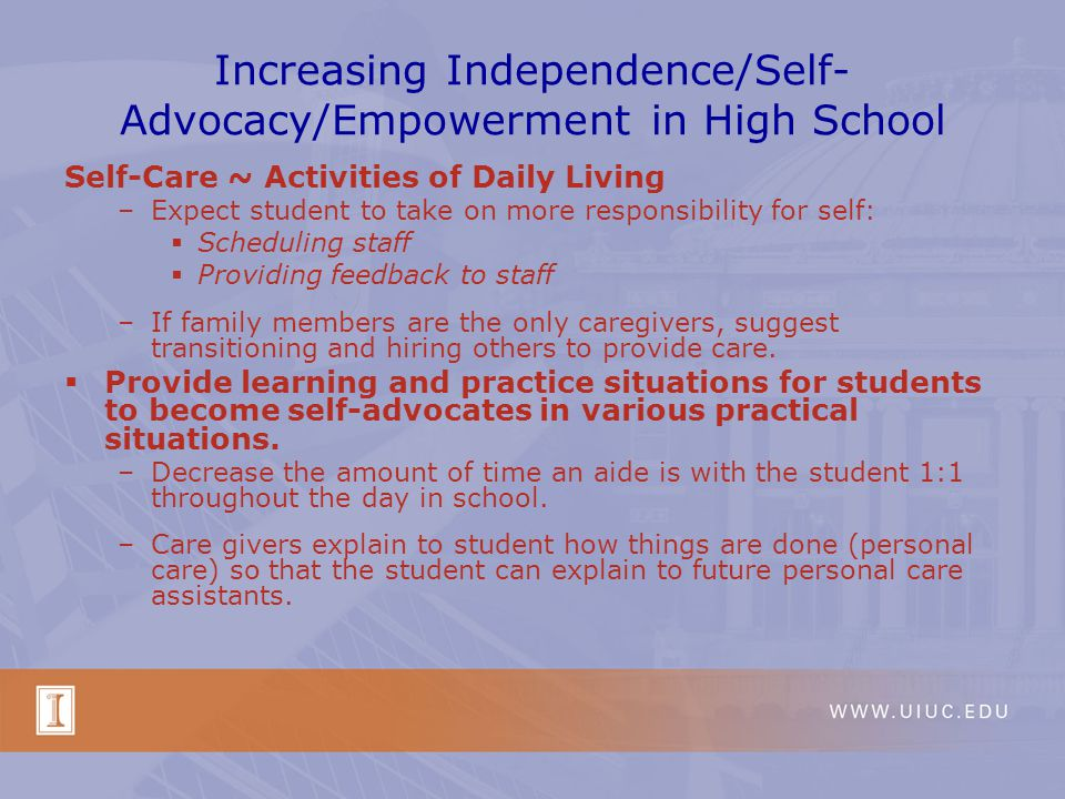 Increasing Independence/ Empowerment in High School Freshman Year Tasks ~ Learn the specific nature of disability and how to explain it to others Assist student by carefully planning course of study.