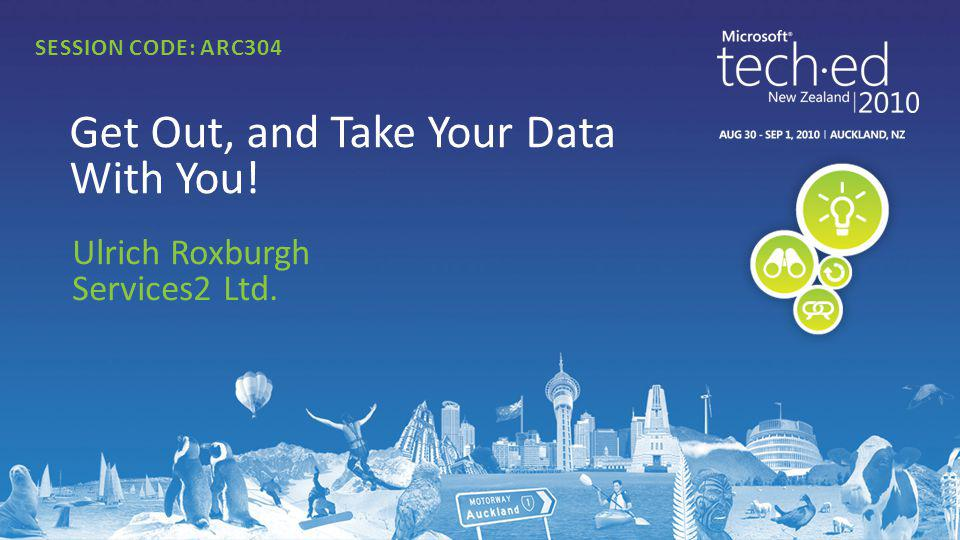 Ulrich Roxburgh Services2 Ltd. Get Out, and Take Your Data With You! SESSION CODE: ARC304