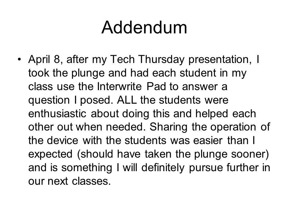 Addendum April 8, after my Tech Thursday presentation, I took the plunge and had each student in my class use the Interwrite Pad to answer a question