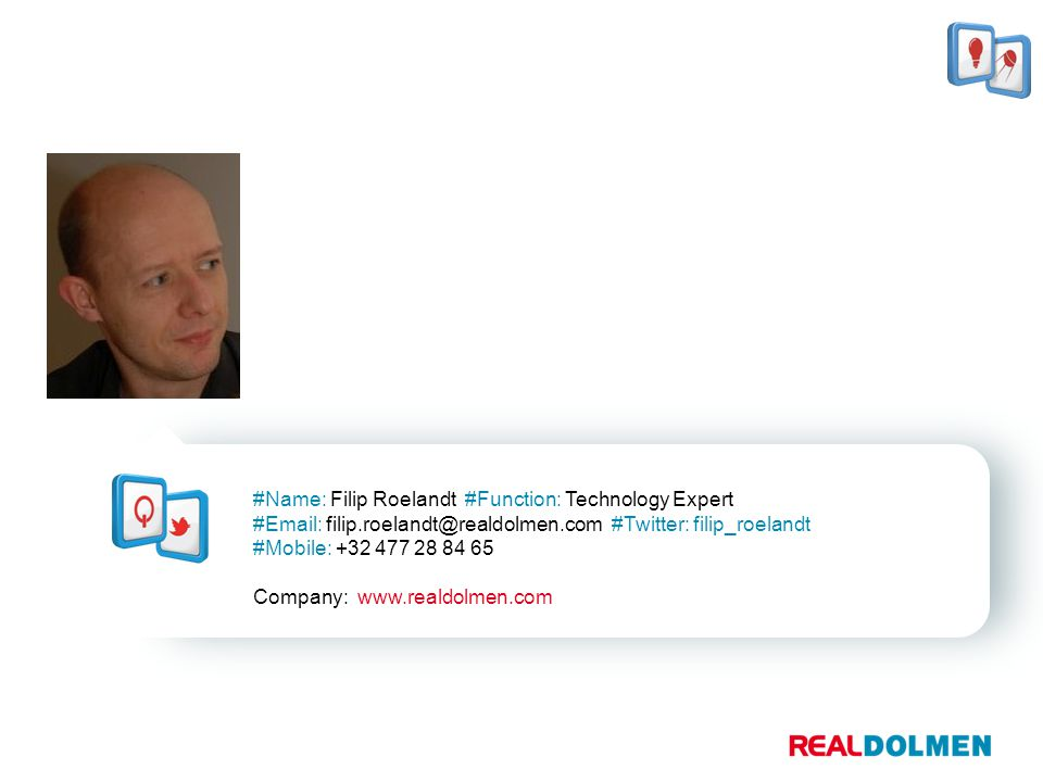 #Name: Filip Roelandt #Function: Technology Expert #Email: filip.roelandt@realdolmen.com #Twitter: filip_roelandt #Mobile: +32 477 28 84 65 Company: www.realdolmen.com