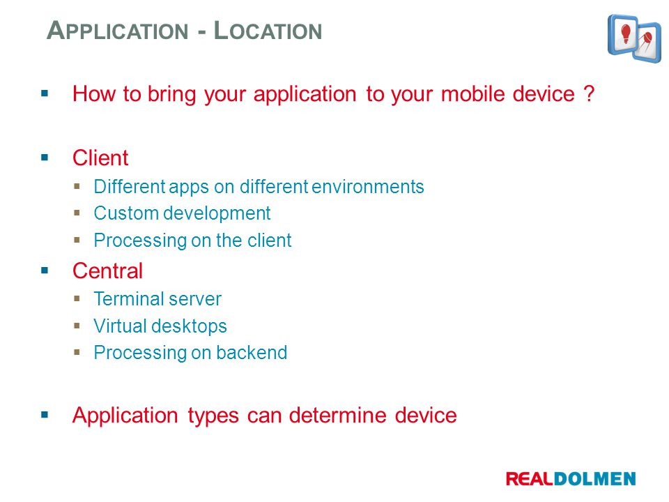 How to bring your application to your mobile device ? Client Different apps on different environments Custom development Processing on the client Cent
