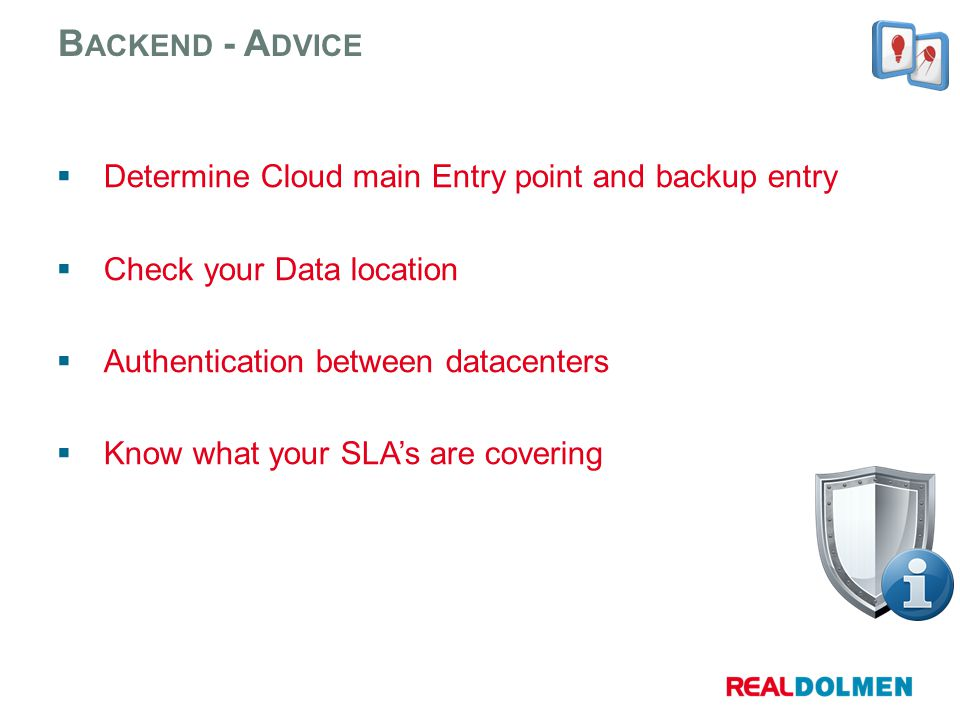Determine Cloud main Entry point and backup entry Check your Data location Authentication between datacenters Know what your SLAs are covering B ACKEN