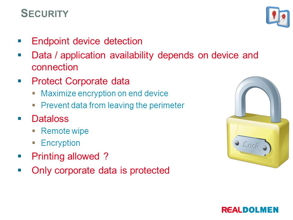 Endpoint device detection Data / application availability depends on device and connection Protect Corporate data Maximize encryption on end device Pr