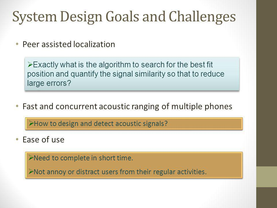 Peer assisted localization Fast and concurrent acoustic ranging of multiple phones Ease of use System Design Goals and Challenges Exactly what is the