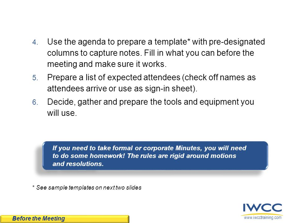www.iwcctraining.com Before the Meeting 4. Use the agenda to prepare a template* with pre-designated columns to capture notes. Fill in what you can be