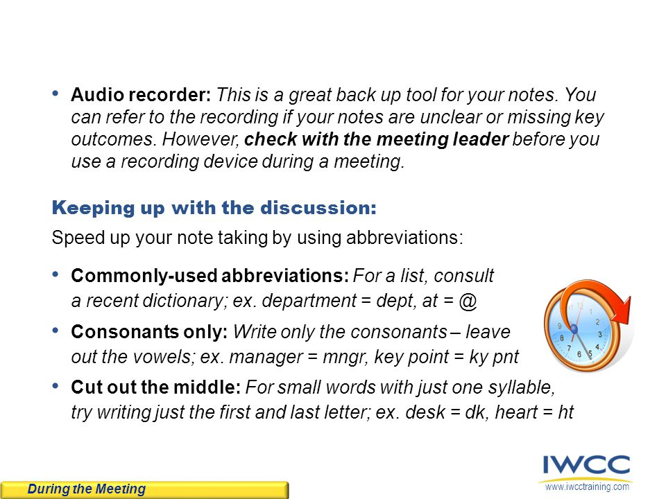 www.iwcctraining.com Audio recorder: This is a great back up tool for your notes. You can refer to the recording if your notes are unclear or missing