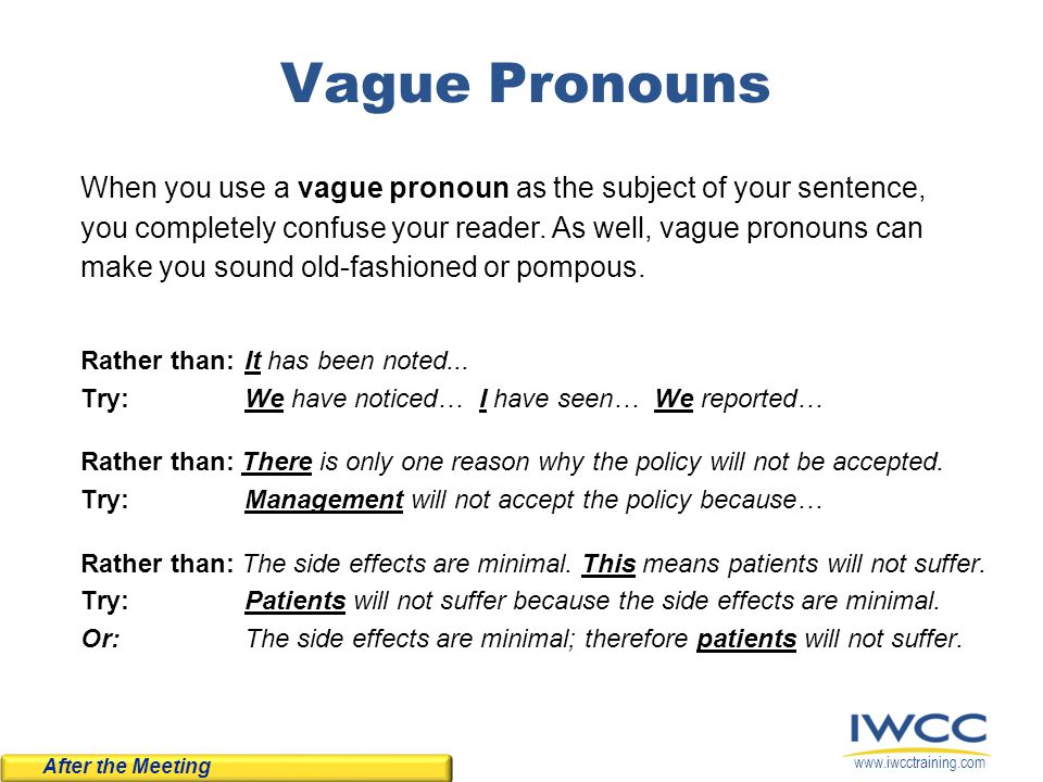 www.iwcctraining.com Vague Pronouns Rather than:It has been noted... Try:We have noticed… I have seen… We reported… Rather than: There is only one rea