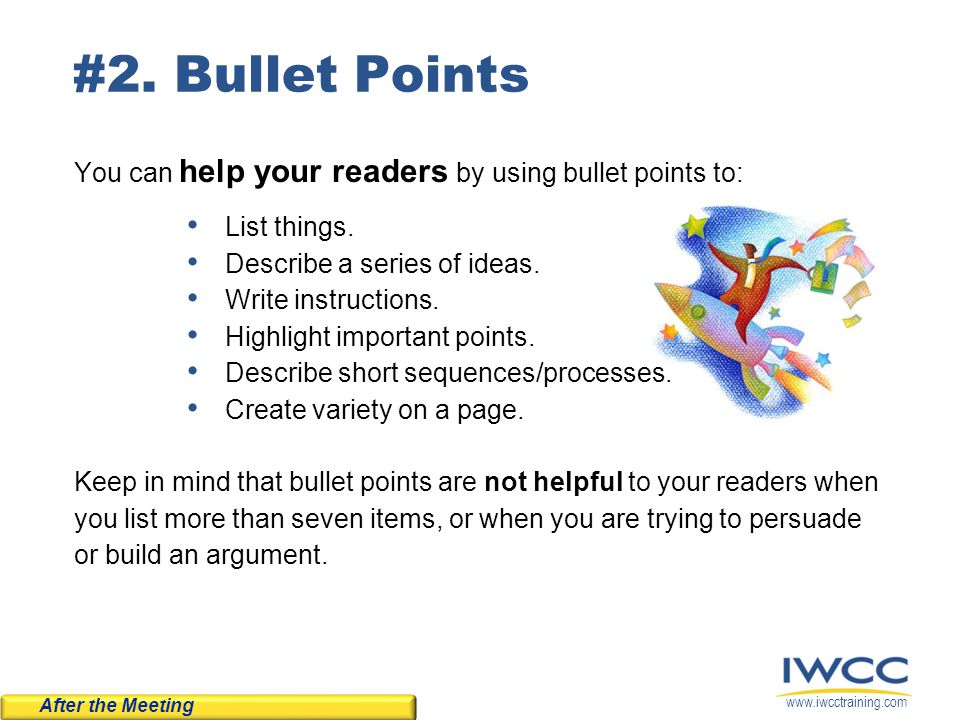www.iwcctraining.com #2. Bullet Points You can help your readers by using bullet points to: List things. Describe a series of ideas. Write instruction
