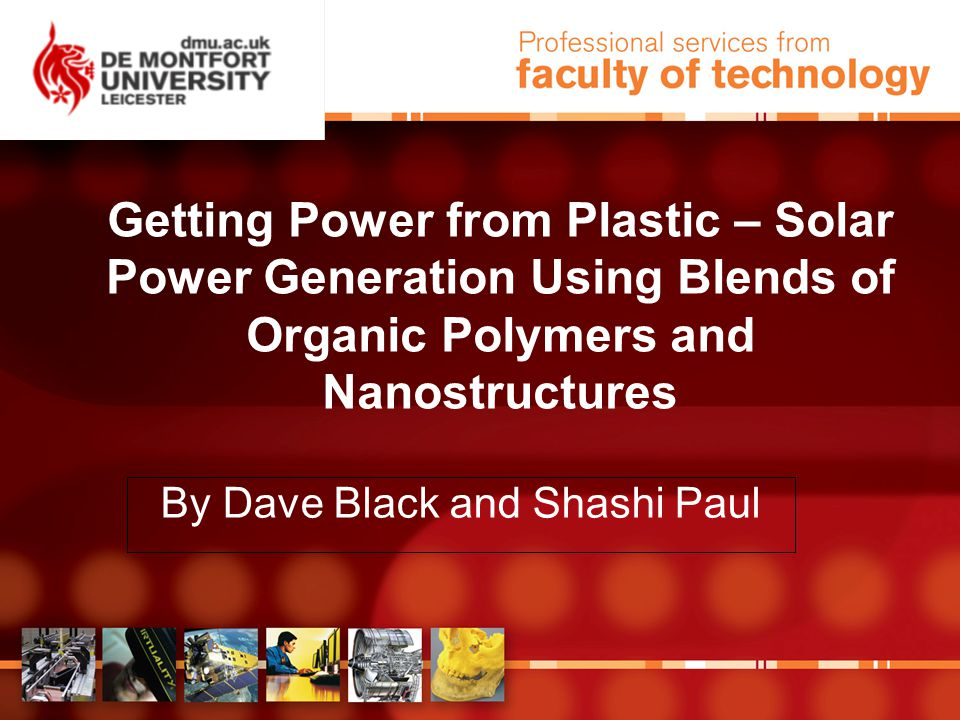 Getting Power from Plastic – Solar Power Generation Using Blends of Organic Polymers and Nanostructures By Dave Black and Shashi Paul
