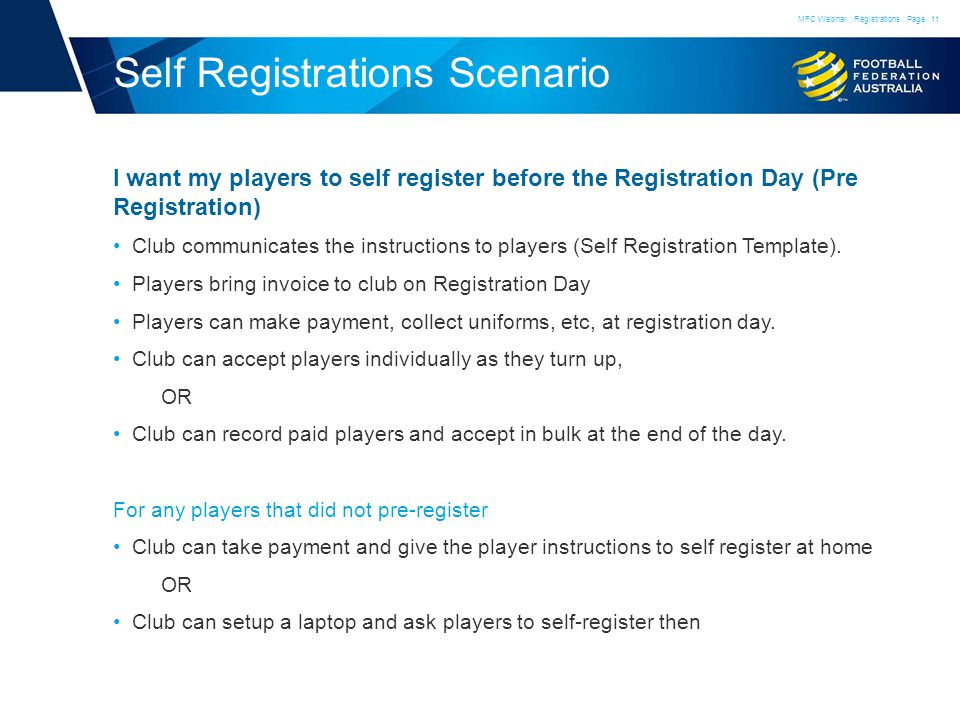 Self Registrations Scenario I want my players to self register before the Registration Day (Pre Registration) Club communicates the instructions to players (Self Registration Template).