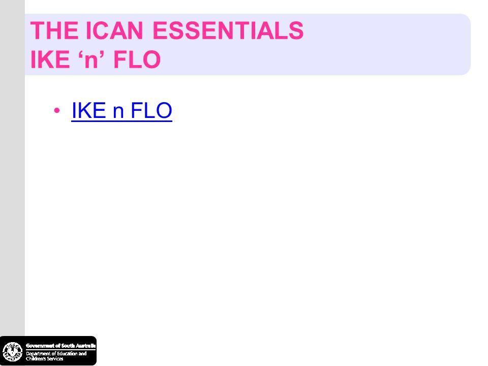 THE ICAN ESSENTIALS IKE n FLO IKE n FLO
