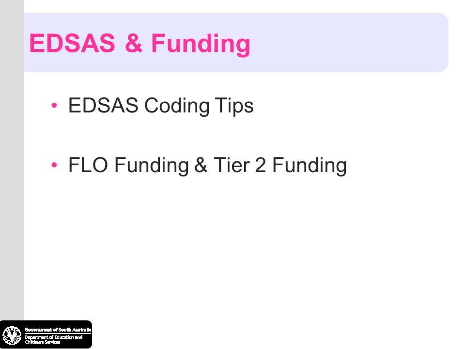 EDSAS & Funding EDSAS Coding Tips FLO Funding & Tier 2 Funding