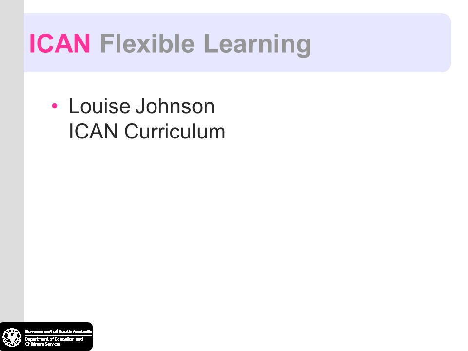 ICAN Flexible Learning Louise Johnson ICAN Curriculum